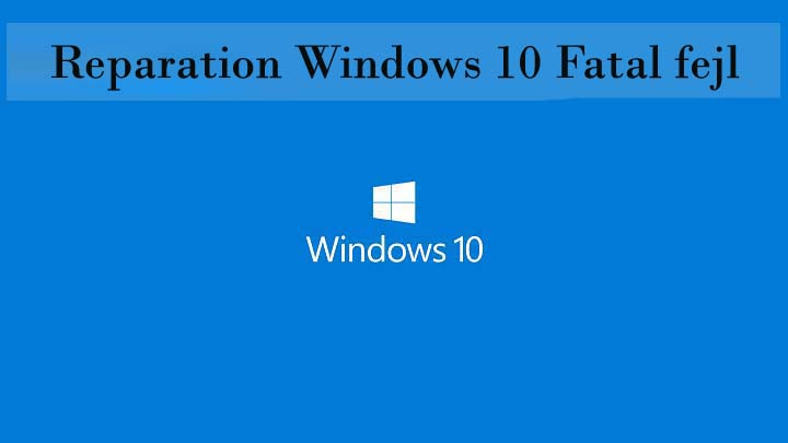 Reparation Windows 10 Fatal fejl