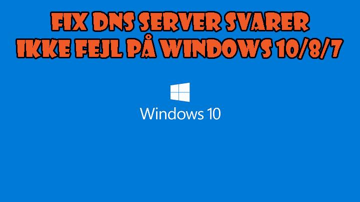 Fix DNS Server svarer ikke Fejl på Windows 10/8/7
